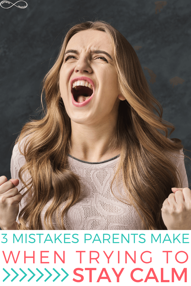 "Woman screaming and clenching her fists. Text reads: ""3 Mistakes Parents Make When Trying to Stay Calm"""
