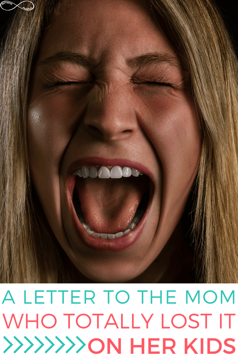 Woman with blond hair has eyes close and has her mouth open as if she's screaming. Text reads: A letter to the mom who totally lost it on her kids.