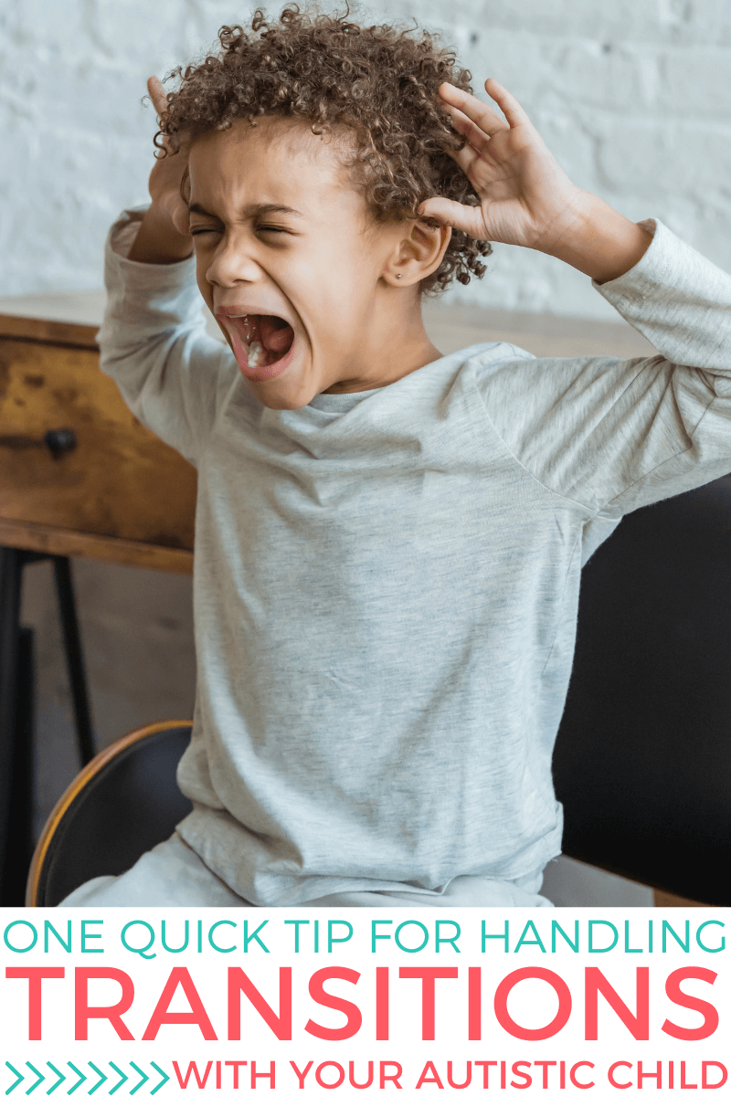 Boy with dark curly hair screaming with hands near his face. Text reads: One Quick Tip for Handling Transitions With Your Autistic Child
